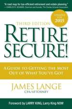Retire Secure!: A Guide To Getting The Most Out Of What You've Got, Third Edition