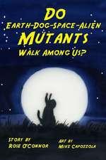 Do Earth-Dog-Space-Alien Mutants Walk Among Us?