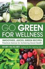 Go Green for Wellness:  Smoothies, Juices and Green Recipes for Optimal Health