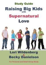 Study Guide Raising Big Kids with Supernatural Love:  The 1 Corinthians Parent