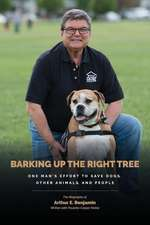 Barking Up the Right Tree: A Life Worth Living: Saving Dogs...Other Animals...and More