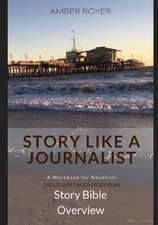Story Like a Journalist - Story Bible Overview