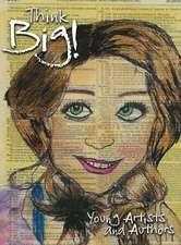 Think Big! Young Artists & Authors Volume II