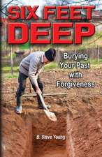 Six Feet Deep:  Burying Your Past with Forgiveness