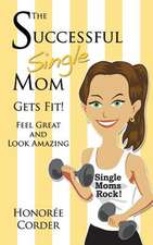 The Successful Single Mom Gets Fit