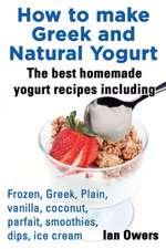 How to make Greek and Natural Yogurt, The best homemade yogurt recipes including  Frozen, Greek, Plain, vanilla, coconut, parfait, smoothies, dips & ice cream.