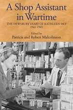 A Shop Assistant in Wartime – The Dewsbury Diary of Kathleen Hey, 1941–1945