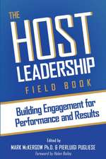 The Host Leadership Field Book: Building engagement for performance and results