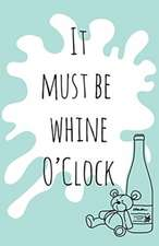 It must be whine O'Clock