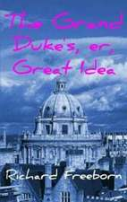 Freeborn, R: Grand Duke's, Er, Great Idea