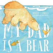 Connelly, N: My Dad is a Bear