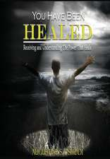 You Have Been Healed.