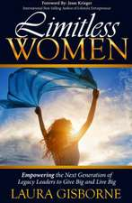 Limitless Women: Empowering The Next Generation of Legacy Leaders to Give Big and Live Big
