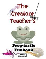 The Creature Teacher's Frog-Tastic Funbook (Squid Dissection)