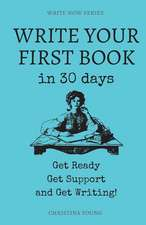 Write Your First Book: Get Ready, Get Support, and Get Writing!