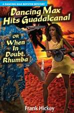 Dancing Max Hits Guadalcanal or When in Doubt,  Rhumba