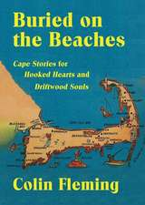 Buried on the Beaches: Cape Stories for Hooked Hearts and Driftwood Souls
