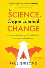The Science of Organizational Change: How Leaders Set Strategy, Change Behavior, and Create an Agile Culture