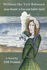 Without the Veil Between: Anne Bronte a Fine and Subtle Spirit
