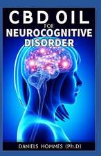 CBD Oil for Neurocognitive Disorder: The Easy to Read Guide to Understanding and Curing All Kinds of Nuerocognitive Disorder with CBD Oil
