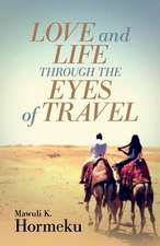 Love and Life Through The Eyes of Travel