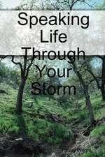 Speaking Life Through Your Storm
