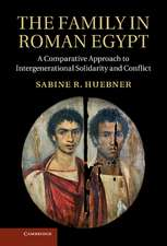 The Family in Roman Egypt: A Comparative Approach to Intergenerational Solidarity and Conflict