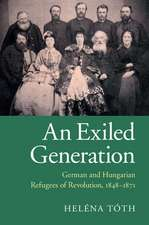 An Exiled Generation: German and Hungarian Refugees of Revolution, 1848–1871