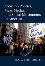 Abortion Politics, Mass Media, and Social Movements in America