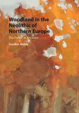 Woodland in the Neolithic of Northern Europe: The Forest as Ancestor