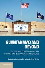 Guantánamo and Beyond: Exceptional Courts and Military Commissions in Comparative Perspective