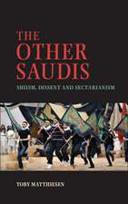 The Other Saudis: Shiism, Dissent and Sectarianism