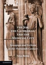 The Jew, the Cathedral and the Medieval City: Synagoga and Ecclesia in the Thirteenth Century