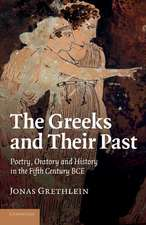 The Greeks and their Past: Poetry, Oratory and History in the Fifth Century BCE