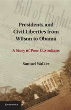 Presidents and Civil Liberties from Wilson to Obama: A Story of Poor Custodians