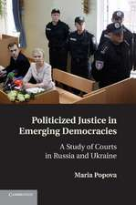 Politicized Justice in Emerging Democracies: A Study of Courts in Russia and Ukraine