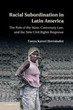 Racial Subordination in Latin America: The Role of the State, Customary Law, and the New Civil Rights Response