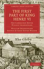 The First Part of King Henry VI, Part 1: The Cambridge Dover Wilson Shakespeare