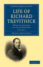 Life of Richard Trevithick: With an Account of his Inventions