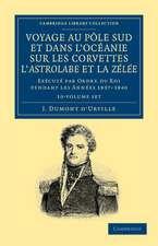 Voyage au Pole Sud et dans l'Océanie sur les corvettes l'Astrolabe et la Zélée 10 Volume Set: Exécuté par ordre du roi pendant les années 1837–1838–1839–1840