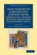 Adae Murimuth continuatio chronicarum; Robertus de Avesbury de gestis mirabilibus regis Edwardi Tertii