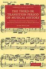 The Third or Transition Period of Musical History: A Course of Lectures Delivered at the Royal Institution of Great Britain