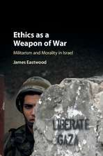Ethics as a Weapon of War: Militarism and Morality in Israel