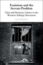 Feminism and the Servant Problem  : Class and Domestic Labour in the Women's Suffrage Movement
