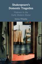 Shakespeare's Domestic Tragedies: Violence in the Early Modern Home