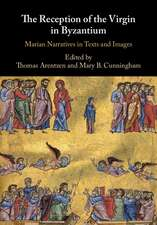 The Reception of the Virgin in Byzantium: Marian Narratives in Texts and Images