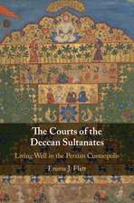 The Courts of the Deccan Sultanates: Living Well in the Persian Cosmopolis