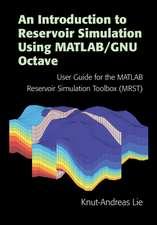 An Introduction to Reservoir Simulation Using MATLAB/GNU Octave: User Guide for the MATLAB Reservoir Simulation Toolbox (MRST)