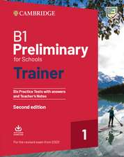 B1 Preliminary for Schools Trainer 1 for the Revised 2020 Exam Six Practice Tests with Answers and Teacher's Notes with Downloadable Audio