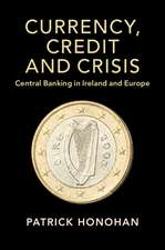 Currency, Credit and Crisis: Central Banking in Ireland and Europe